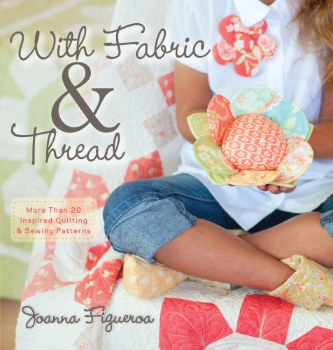 With Fabric And Thread More Than 20 Inspired Quilting And Sewing