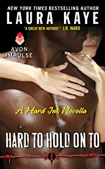 Hard to Hold On To: A Hard Ink Novella by [Kaye, Laura]