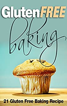 Gluten Free Baking: 21 Gluten Free Baking Recipe (Gluten-Free, Paleo Snacks, Desserts Desserts, Baking, Chocolate, Biscuits, Snacks) by [Reinhard, Eva]