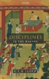 Disciplines in the Making: Cross-Cultural Perspectives on Elites, Learning, and Innovation by G. E. R. Lloyd (2011-11-07)