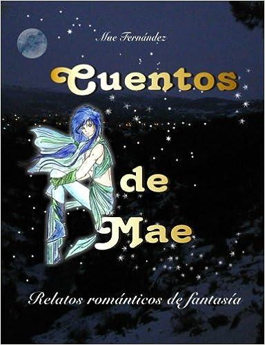 Cuentos de Mae: Relatos románticos de fantasía: Amazon.es: Mae Fernández García: Libros