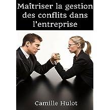 Maîtriser la gestion des conflits dans l'entreprise (French Edition)