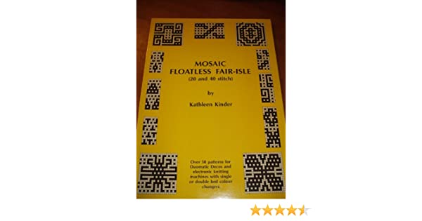 Mosaic Floatless Fair Isle: 20 and 40 Stitch - Over 50 Patterns ...