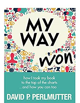 My Way Won: How I took my book to the top of the charts...and how you can too! by [Perlmutter, David P]
