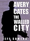 Avery Cates: The Walled City: An Avery Cates Short Story