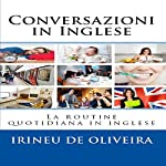 Conversazioni in Inglese [English Conversation]: La routine quotidiana in inglese [The Daily Routine in English] | Irineu De Oliveira Jnr