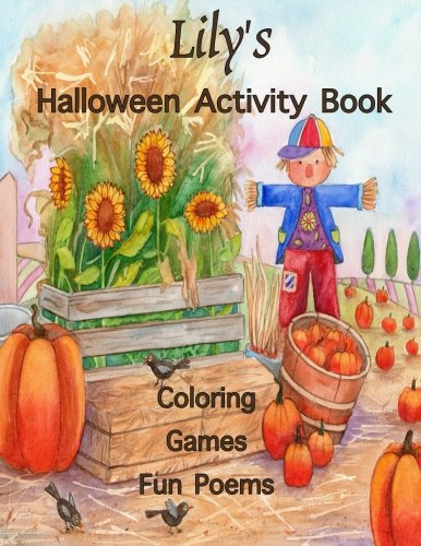 Lily's Halloween Activity Book: (Personalized Books for Children), Halloween Coloring Book, Games: mazes, connect the dots, crossword puzzle, ... colored pencils, gel pens, or crayons -
