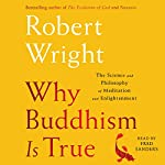 Why Buddhism Is True: The Science and Philosophy of Enlightenment | Robert Wright