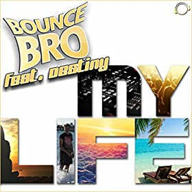 Bounce Bro feat. Destiny-My Life