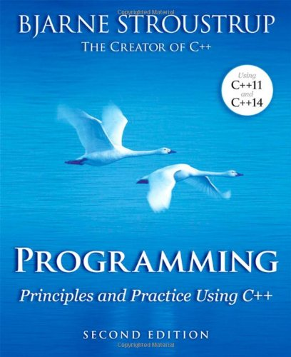 """Programming: Principles and Practice Using C++ (2nd Edition) "" Bjarne Stroustrup (Author)"