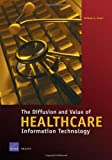 The Diffusion and Value of Healthcare Information Technology, Anthony G. Bower, 0833037609
