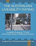 THE AUSTRALIAN LIVEABILITY RATING: Liveability Rating for 79 Local Government Areas in Melbourne/Victoria A report by CityDataAustralia.com.au