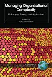 Managing Organizational Complexity: Philosophy, Theory And Application (Isce Book) (I.S.C.E. Book Series--Managing the Complex) (Volume 1)