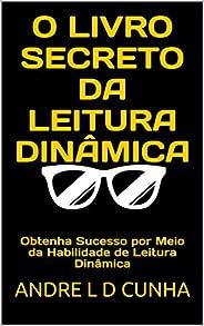 O LIVRO SECRETO DA LEITURA DINÂMICA: Obtenha Sucesso por Meio da Habilidade de Leitura Dinâmica (Reengenharia