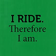 """""""I Ride Therefore I Am"""" Funny Pet Novelty Metal Sign Wall Decor Green Stripes Background"""
