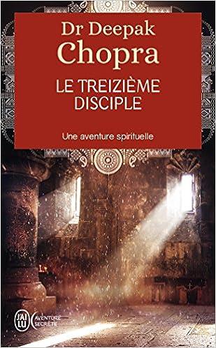 Amazon Fr Le Treizieme Disciple Une Aventure Spirituelle