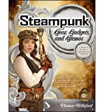 img - for Steampunk Gear, Gadgets, and Gizmos: A Maker's Guide to Creating Modern Artifacts by Willeford, Thomas (2011) Paperback book / textbook / text book