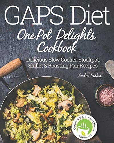 GAPS Diet One Pot Delights Cookbook: Delicious Slow Cooker, Stockpot, Skillet & Roasting Pan Recipes ()
