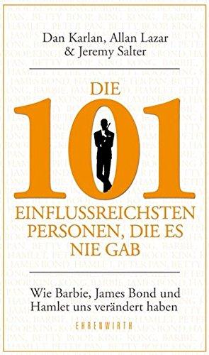 Die 101 einflussreichsten Personen, die es nie gab: Wie Barbie, James Bond und Hamlet uns verändert haben (Ehrenwirth Sachbuch)