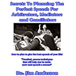 Secrets to Planning the Perfect Speech for Arbitrators, Mediators and Conciliators: How to Plan to Give the Best Speech of Your Life! | Dr. Jim Anderson