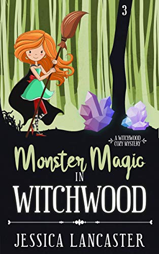 Monster Magic in Witchwood (Witchwood Cozy Mystery Book 3) by [Lancaster, Jessica]