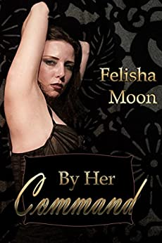 By Her Command (Captive Falcon Book 8) by [Moon, Felisha]