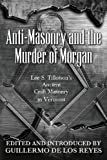 Anti-Masonry and the Murder of Morgan, Lee S. Tillotson, 0944285856