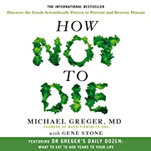 How Not to Die: Discover the foods scientifically proven to prevent and reverse disease Audiobook by Michael Greger, Gene Stone Narrated by To Be Announced