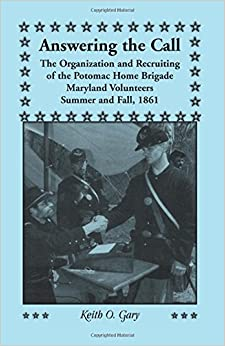 Book Answering the Call: The Organization and Recruiting of the Potomac Home Brigade, Maryland Volunteers, Summer and Fall, 1861