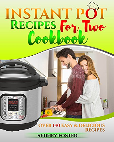 Instant Pot for Two Cookbook: Easy and Delicious Recipes (Slow Cooker for 2, Healthy Dishes) by Sydney  Foster