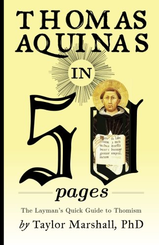 Thomas Aquinas In 50 Pages  A Layman's Quick Guide To Thomism