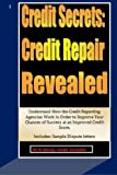 Credit Secrets: Credit Repair Revealed: Understand How the Credit Reporting Agencies Work in Order to Improve Your Chances of Success at an Improved Credit Score. Includes: Sample Dispute letters