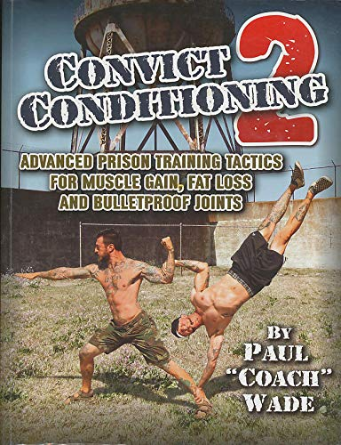Convict Conditioning 2: Advanced Prison Training Tactics for Muscle Gain, Fat Loss, and Bulletproof -