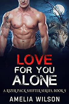 Love for you Alone (A Rizer Pack Shifter Series Book 5) by [Wilson, Amelia]