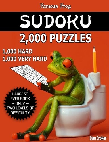 Famous Frog Sudoku 2,000 Puzzles, 1,000 Hard and 1,000 Very Hard: Largest Sudoku Puzzle Book Ever With Only Two Levels Of Difficulty To Take Your ... Enthusiasts! (Bathroom Sudoku) (Volume 22) ()