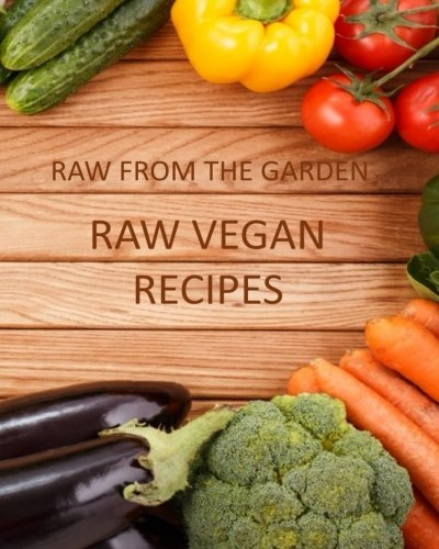 Raw From the Garden's Raw Vegan Recipes Book by Alice Dee