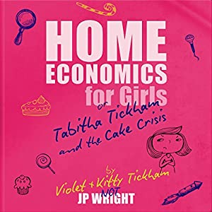 Home Economics for Girls or Tabitha Tickham and the Cake Crisis Audiobook