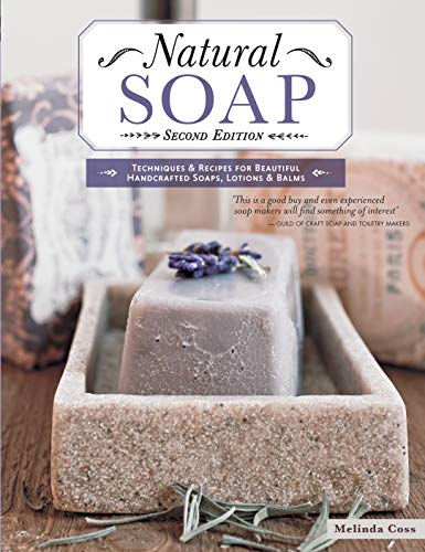 (Natural Soap, Second Edition: Techniques & Recipes for Beautiful Handcrafted Soaps, Lotions &)