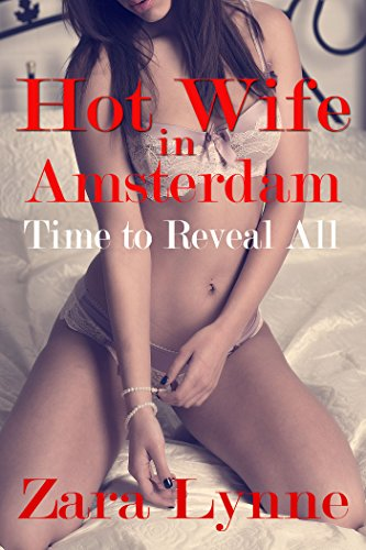 Hot-Wife-in-Amsterdam-UK-Edition-Time-to-Reveal-All