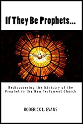 If They Be Prophets: Rediscovering the Ministry of the Prophet in the New Testament Church