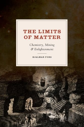 The Limits of Matter: Chemistry, Mining, and Enlightenment (Synthesis)