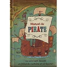 Manuel du pirate ou Comment devenir un intrépide capitaine en 23 leçons