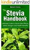 The Stevia Handbook: Ultimate Guide to Stevia Side Effects, Safety Dangers and Health Benefits