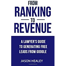 From Ranking To Revenue: A Lawyer's Guide To Generating Free Leads From Google