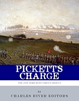 Pickett's Charge: The History and Legacy of the Civil War's Most Famous Assault by [Charles River Editors]