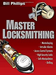 Master Locksmithing: An Expert's Guide to Master Keying, Intruder Alarms, Access Control Systems, High-Security Locks...: An Expert's Guide to Master ... Locks, Safe Manipulation Drilling