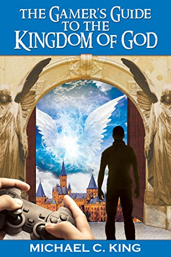 The Gamer's Guide to the Kingdom of God by [King, Michael]