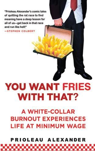 You Want Fries With That: A White-Collar Burnout Experiences Life at Minimum Wage by Brand: Arcade Publishing