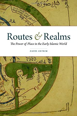 Routes and Realms: The Power of Place in the Early Islamic World (Routes And Realms)