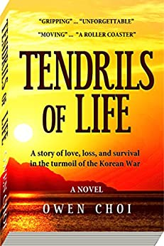 Tendrils of Life: A story of love, loss, and survival in the turmoil of the Korean War by [Choi, Owen]